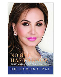 No One Has To Know: Smart Anti- Ageing For Indian Skin