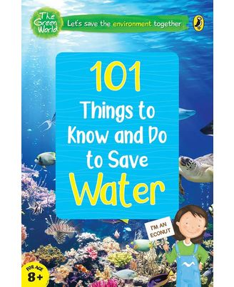 101 Things To Know And Do: Let s Save Water