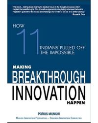 Making Breakthrough Innovation Happen: How 11 Indians Pulled Off The Impossible