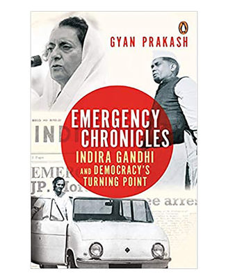 Emergency Chronicles: Indira Gandhi And Democracy s Turning Point