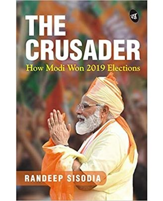 The Crusader: How Modi Won 2019 Elections