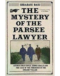 The Mystery of the Parsee Lawyer: Arthur Conan Doyle, George Edalji and the Case of the Foreigner in the English Village