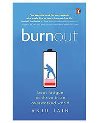 Burnout: Beat Fatigue To Thrive In An Overworked World