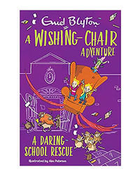 A Wishing- Chair Adventure: A Daring School Rescue