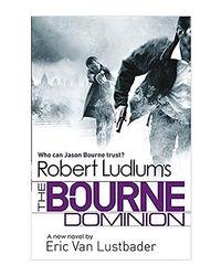 Robert Ludlum's The Bourne Dominion: The Bourne Saga: Book Nine