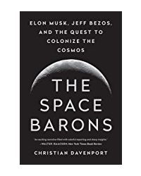 The Space Barons: Elon Musk, Jeff Bezoz And The Quest To Colonize The Cosmos