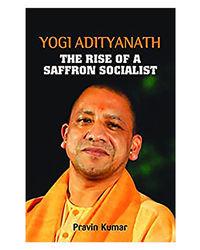 Yogi Adityanath The Rise Of A Saffron Socialist