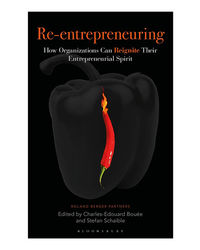 Re- Entrepreneuring: How Organizations Can Reignite Their Entrepreneurial Spirit