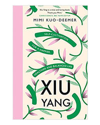 Xiu Yang: Self- Cultivation For A Healthier, Happier And Balanced Life