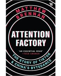 Attention Factory: The Story of TikTok and China