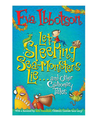 Let Sleeping Sea- Monsters Lie: And Other Cautionary Tales