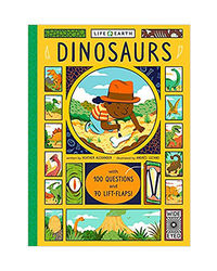 Life On Earth: Dinosaurs: With 100 Questions And 70 Lift- Flaps!