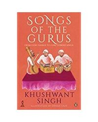 Songs Of The Gurus: From Guru Nanak To Guru Gobind Singh