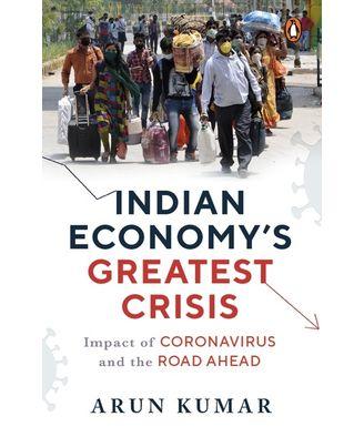 Indian Economy s Greatest Crisis: Impact of Coronavirus and the Road Ahead