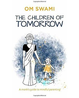 The Children Of Tomorrow: A Monk s Guide To Mindful Parenting