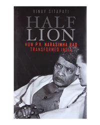 Half- Lion: How P. V Narasimha Rao Transformed India