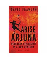 Arise Arjuna: Hinduism Resurgent In A New Century