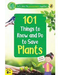 101 Things To Know And Do: Let's Save Plants