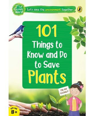 101 Things To Know And Do: Let s Save Plants