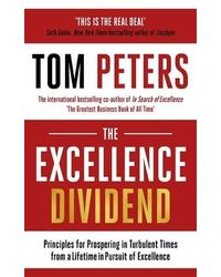 The Excellence Dividend: Principles For Prospering In Turbulent Times From A Lifetime In Pursuit Of Excellence: The Rules Of Excellence From A Lifetime In Pursuit Of Perfection