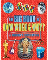 The Big Book of How When & Why? A Children Encyclopedia