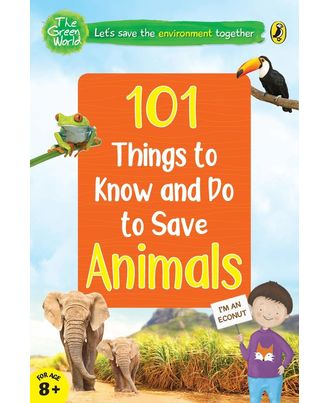 101 Things To Know And Do: Let s Save Animals