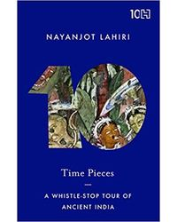 Time Pieces: A Whistle- Stop Tour Of Ancient India
