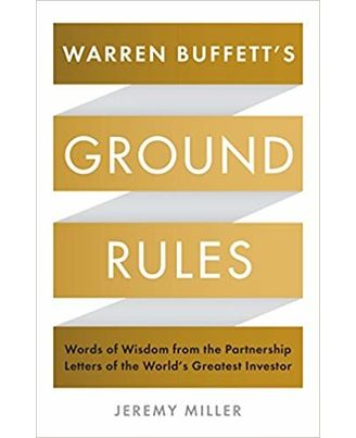 Warren Buffett s Ground Rules: Words Of Wisdom From The Partnership Letters Of The World s Greatest Investor