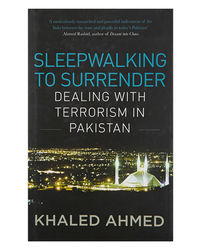 Sleepwalking To Surrender: Dealing With Terrorism In Pakistan