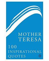 Mother Teresa: 100 Inspirational Quotes