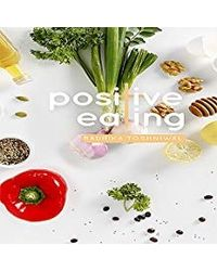 Positive Eating: A Guide To Everyday Health And Nutrition With Easy To Cook Recipes