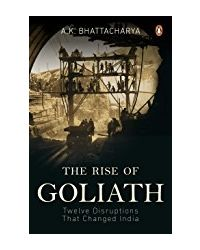 The Rise Of Goliath: Twelve Disruptions That Changed India