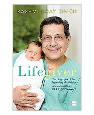Lifegiver: The Biography Of The Legendary Obstetrician And Gynaecologistdr R. P. Soonawala