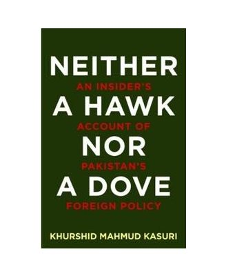 Neither A Hawk Nor A Dove: An Insider s Account Of Pakistan s Foreign Policy