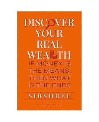 Discover Your Real Wealth: If Money Is The Means, Then What Is The End?