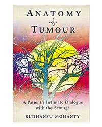 Anatomy Of A Tumour: A Patient's Intimate Dialogue With The Scourge