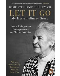 Let It Go: My Extraordinary Story- From Refugee To Entrepreneur To Philanthropist