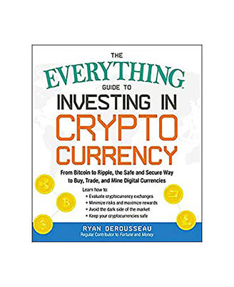 The Everything Guide To Investing In Crypto Currency: From Bitcoin To Ripple, The Safe And Secure Way To Buy, Trade, And Mine Digital Currencies
