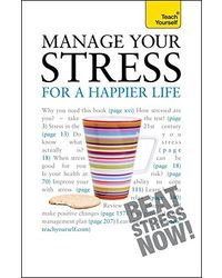 Manage Your Stress For A Happier Life (Teach Yourself General)