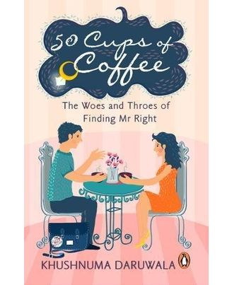 50 Cups Of Coffee: The Woes And Throes Of Finding Mr Right