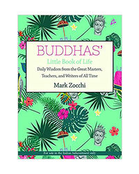 Buddhas' Little Book Of Life: Daily Wisdom From The Great Masters, Teachers And Writers Of All Time