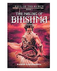 The Making Of Bhishma Fall Of The Kurus
