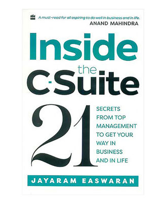 Inside The C- Suite: 21 Lessons From Top Management To Get Your Way In Business And In Life