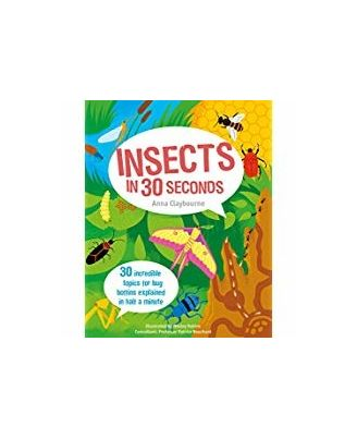 Insects In 30 Seconds: 30 Fascinating Topics For Bug Boffins Explained In Half A Minute (Kids 30 Second)