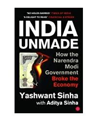 INDIA UNMADE: How the Narendra Modi Government Broke the Economy