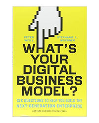 What's Your Digital Business Model? : Six Questions To Help You Build The Next- Generation Enterprise
