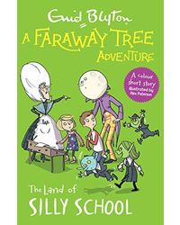 A Faraway Tree Adventure: The Land Of Silly School: Colour Short Story