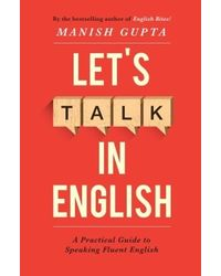 Let's Talk In English: A Practical Guide To Speaking Fluent English
