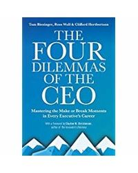 The Four Dilemmas Of The Ceo: Mastering The Make- Or- Break Moments In Every Executive