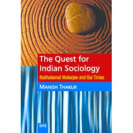 The Quest for Indian Sociology: Radhakamal Mukherjee and Our Times